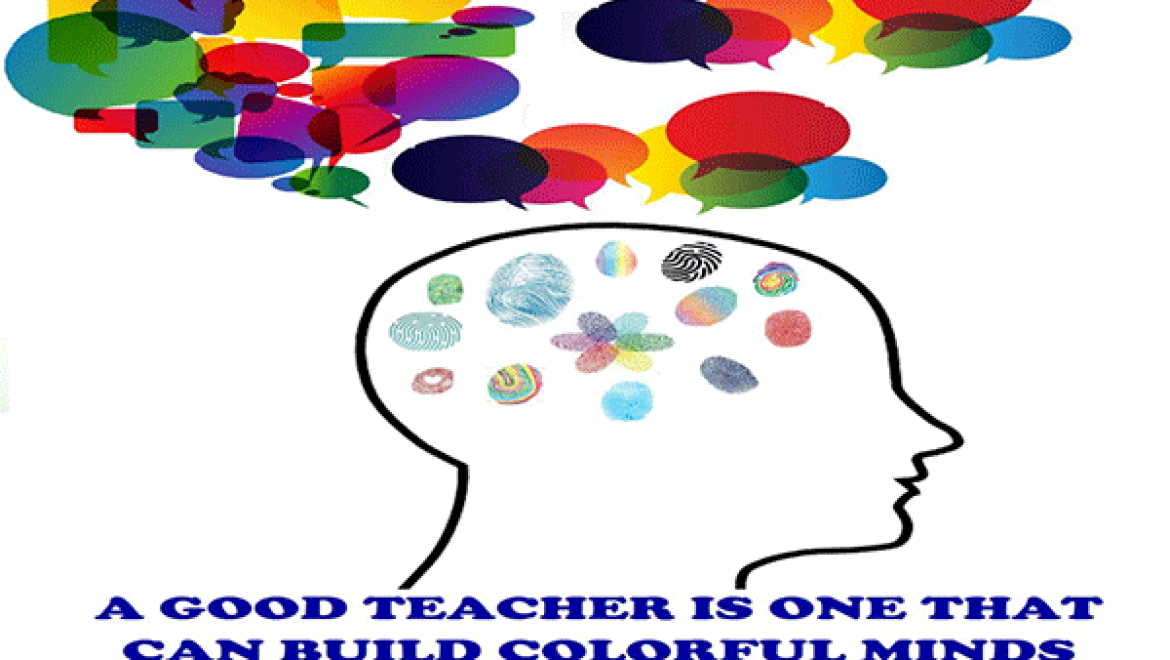 A GOOD TEACHER IS ONE THAT CAN BUILD COLORFUL MIND